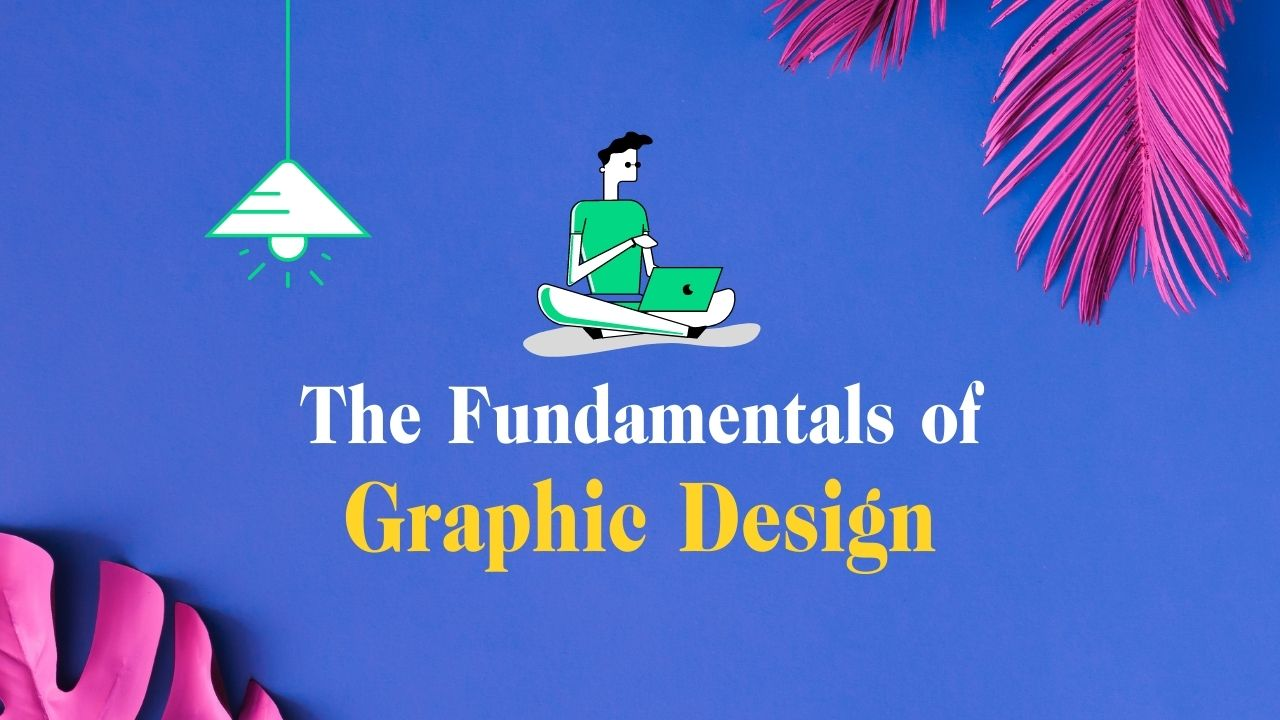 The Fundamentals of Graphic Design for Beginner - Learn Graphic Design
